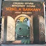 Csukás István, Bergendy István - Süsü, A Sárkány