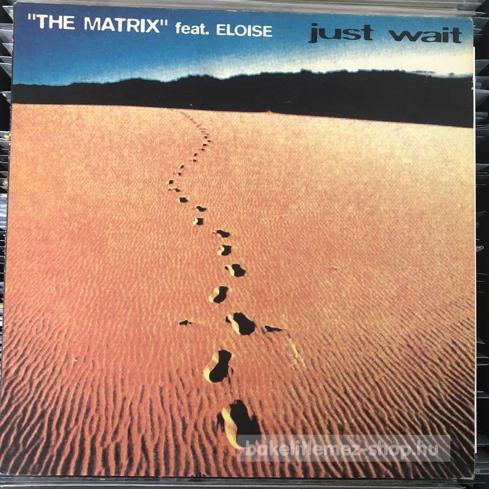 The Matrix Feat. Eloise - Just Wait