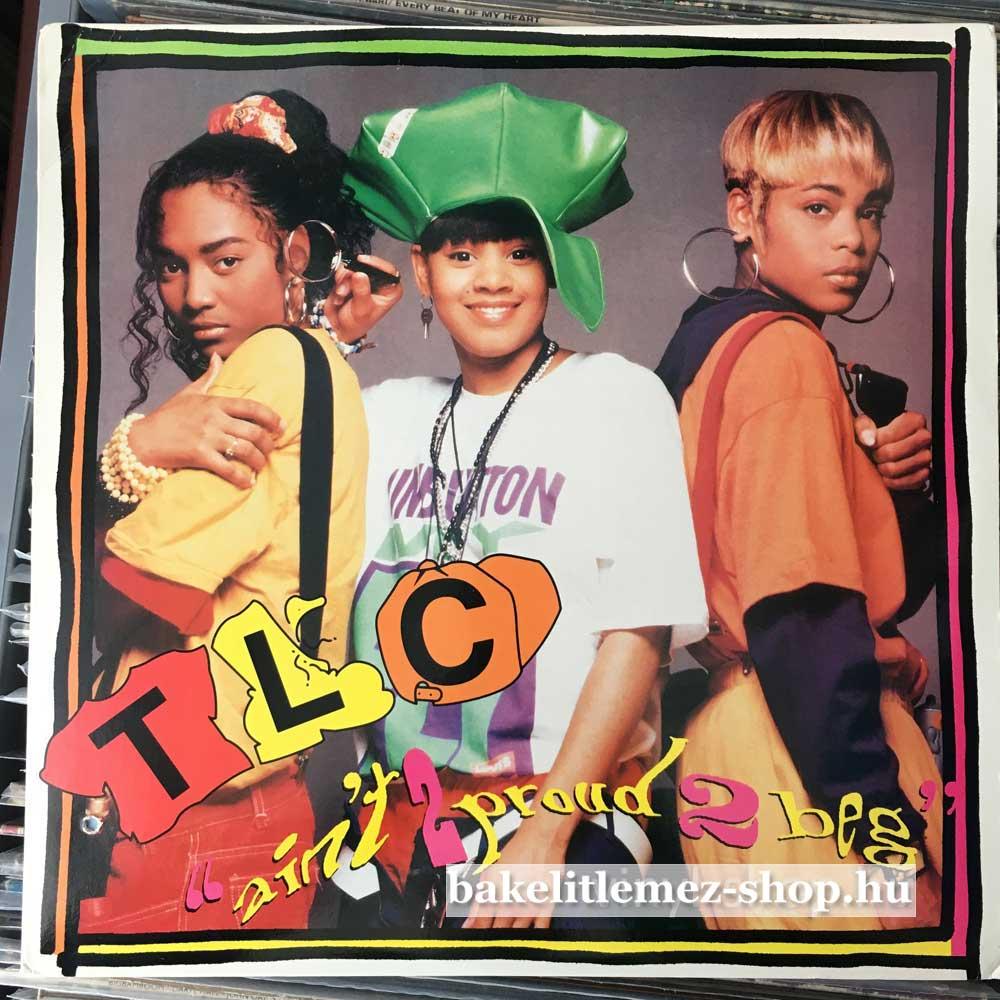 TLC - Aint 2 Proud 2 Beg